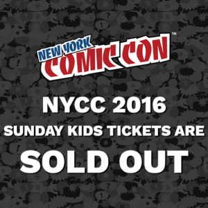 New York Comic Con 2016 Sunday Kids Tickets are sold out. Stay tuned for more updates. Thank you! #NYCC